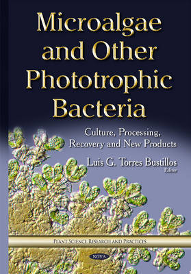 Microalgae & Other Phototrophic Bacteria: Culture, Processing, Recovery & New Products (Hardback)