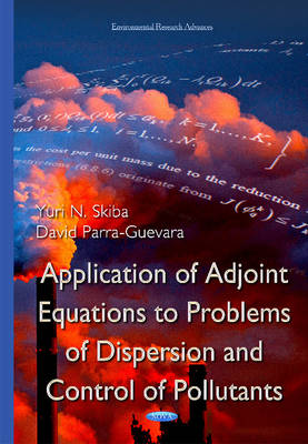 Application of Adjoint Equations to Problems of Dispersion & Control of Pollutants (Hardback)