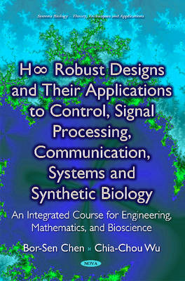 H Robust Designs & their Applications to Control, Signal Processing, Communication, Systems & Synthetic Biology: An Integrated Course for Engineering, Mathematics & Bioscience (Hardback)