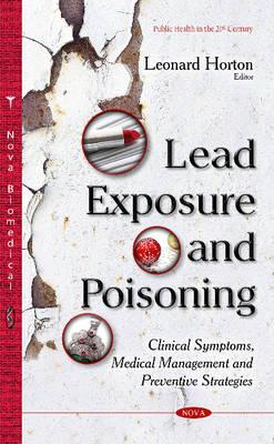 Lead Exposure & Poisoning: Clinical Symptoms, Medical Management & Preventive Strategies (Hardback)
