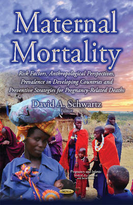 Maternal Mortality: Risk Factors, Anthropological Perspectives, Prevalence in Developing Countries & Preventive Strategies for Pregnancy-Related Deaths (Hardback)