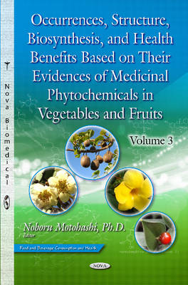 Occurrences, Structure, Biosynthesis & Health Benefits Based on Their Evidences of Medicinal Phytochemicals in Vegetables & Fruits -- Volume 3 (Hardback)