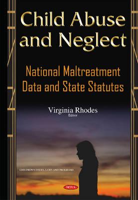 Child Abuse & Neglect: National Maltreatment Data & State Statutes (Hardback)