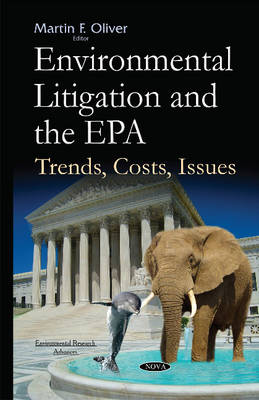Environmental Litigation & the EPA: Trends, Costs, Issues (Hardback)