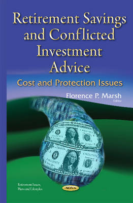 Retirement Savings & Conflicted Investment Advice: Cost and Protection Issues (Hardback)