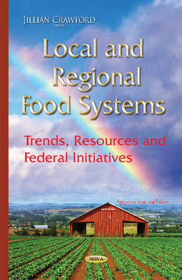 Local & Regional Food Systems: Trends, Resources & Federal Initiatives (Hardback)