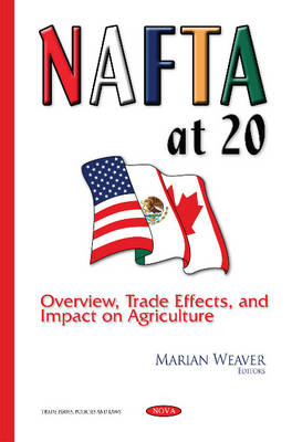 NAFTA at 20: Overview, Trade Effects & Impact on Agriculture (Hardback)