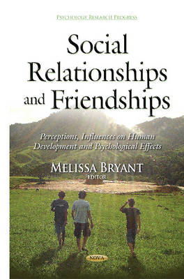Social Relationships & Friendships: Perceptions, Influences on Human Development & Psychological Effects (Hardback)