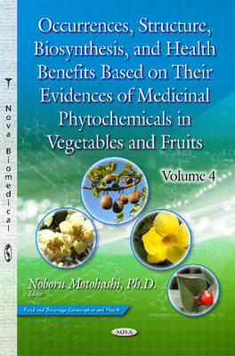 Occurrences, Structure, Biosynthesis & Health Benefits Based on their Evidences of Medicinal Phytochemicals in Vegetables & Fruits: Volume 4 (Hardback)