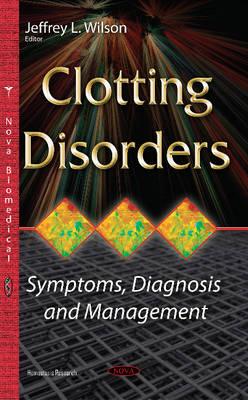 Clotting Disorders: Symptoms, Diagnosis & Management (Hardback)