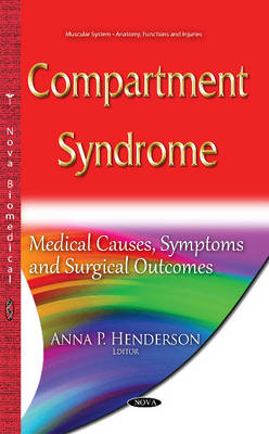 Compartment Syndrome: Medical Causes, Symptoms & Surgical Outcomes (Hardback)