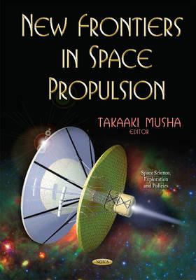 New Frontiers in Space Propulsion (Hardback)