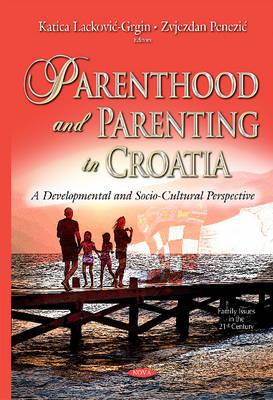 Parenthood & Parenting in Croatia: A Developmental & Socio-cultural Perspective (Hardback)