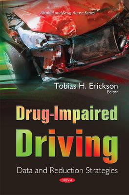 Drug-Impaired Driving: Data & Reduction Strategies (Hardback)