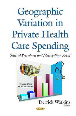 Geographic Variation in Private Health Care Spending: Selected Procedures & Metropolitan Areas (Hardback)