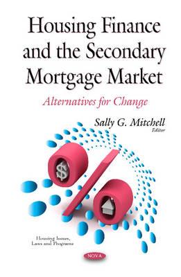 Housing Finance & the Secondary Mortgage Market: Alternatives for Change (Hardback)
