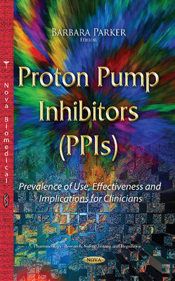 Proton Pump Inhibitors (PPIs): Prevalence of Use, Effectiveness & Implications for Clinicians (Hardback)