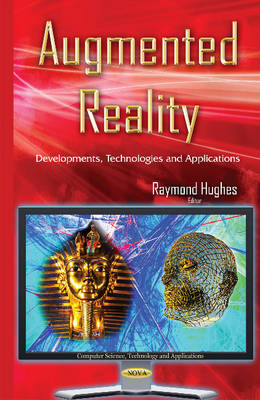 Augmented Reality: Developments, Technologies & Applications (Hardback)