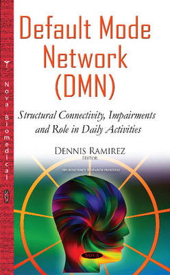 Default Mode Network (DMN): Structural Connectivity, Impairments & Role in Daily Activities (Hardback)