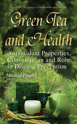 Green Tea & Health: Antioxidant Properties, Consumption & Role in Disease Prevention (Hardback)