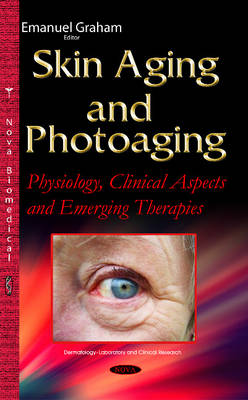 Skin Aging & Photoaging: Physiology, Clinical Aspects & Emerging Therapies (Hardback)