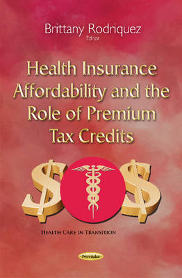 Health Insurance Affordability & the Role of Premium Tax Credits (Paperback)