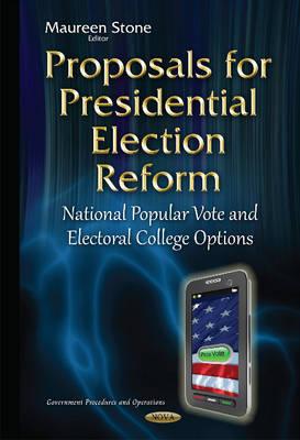 Proposals for Presidential Election Reform: National Popular Vote & Electoral College Options (Hardback)