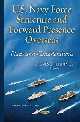 U.S. Navy Force Structure & Forward Presence Overseas: Plans & Considerations (Hardback)