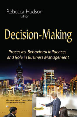 Decision-Making: Processes, Behavioral Influences & Role in Business Management (Paperback)