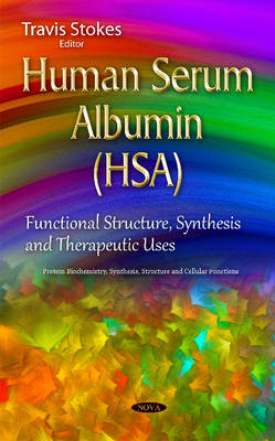 Human Serum Albumin (HSA): Functional Structure, Synthesis & Therapeutic Uses (Hardback)