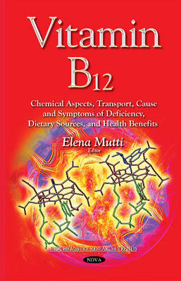 Vitamin B12: Chemical Aspects, Transport, Cause & Symptoms of Deficiency, Dietary Sources & Health Benefits (Hardback)