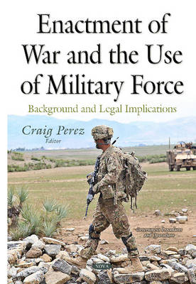 Enactment of War & the Use of Military Force: Background & Legal Implications (Hardback)