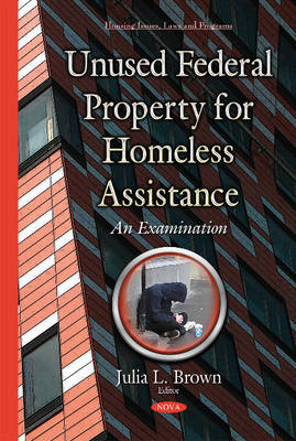 Unused Federal Property for Homeless Assistance: An Examination (Hardback)