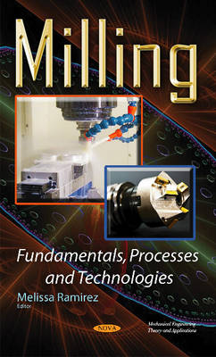 Milling Fundamentals, Processes & Technologies (Hardback)