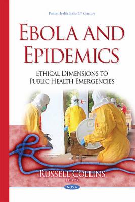 Ebola & Epidemics: Ethical Dimensions to Public Health Emergencies (Hardback)
