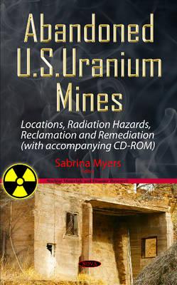 Abandoned U.S. Uranium Mines: Locations, Radiation Hazards, Reclamation & Remediation (Hardback)