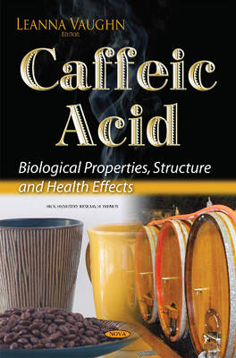 Caffeic Acid: Biological Properties, Structure & Health Effects (Hardback)