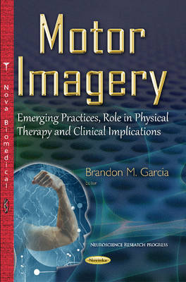 Motor Imagery: Emerging Practices, Role in Physical Therapy & Clinical Implications (Paperback)