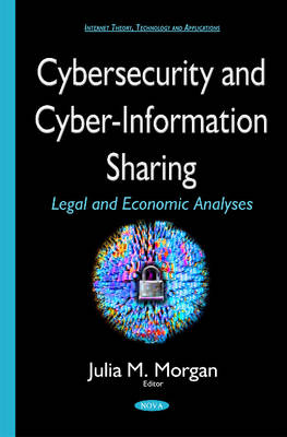 Cybersecurity & Cyber-Information Sharing: Legal & Economic Analyses (Hardback)
