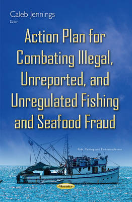 Action Plan for Combating Illegal, Unreported & Unregulated Fishing & Seafood Fraud (Paperback)