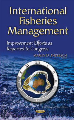 International Fisheries Management: Improvement Efforts as Reported to Congress (Hardback)