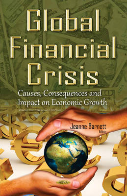 Global Financial Crisis: Causes, Consequences & Impact on Economic Growth (Hardback)