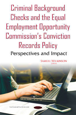 Criminal Background Checks & the Equal Employment Opportunity Commissions Conviction Records Policy: Perspectives & Impact (Hardback)