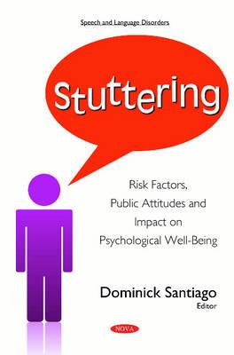 Stuttering: Risk Factors, Public Attitudes & Impact on Psychological Well-Being (Hardback)