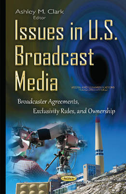 Issues in U.S. Broadcast Media: Broadcaster Agreements, Exclusivity Rules, & Ownership (Hardback)