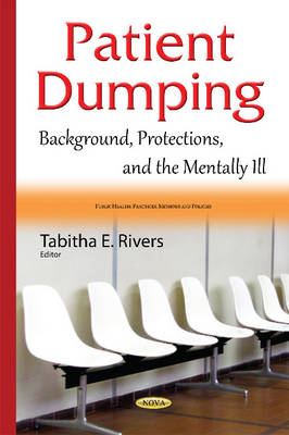 Patient Dumping: Background, Protections, & the Mentally Ill (Hardback)