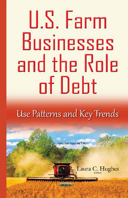 U.S. Farm Businesses & the Role of Debt: Use Patterns & Key Trends (Hardback)