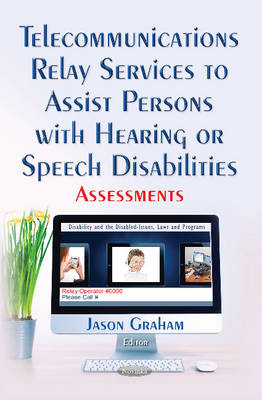 Telecommunications Relay Services to Assist Persons with Hearing or Speech Disabilities: Assessments (Paperback)