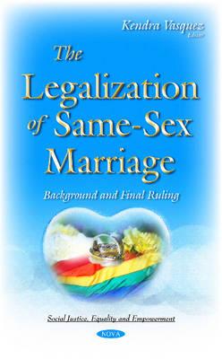 Legalization of Same-Sex Marriage: Background & Final Ruling (Hardback)