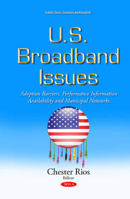 U.S. Broadband Issues: Adoption Barriers, Performance Information Availability & Municipal Networks (Hardback)